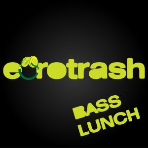 Eurotrash - Bass Lunch