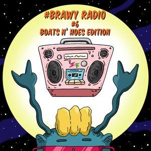 Brawny Radio #6 (Boats N' Hoes Edition)