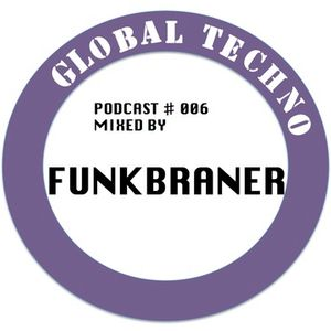 GLOBAL TECHNO | Podcast #006 mixed by FUNKBRAINER