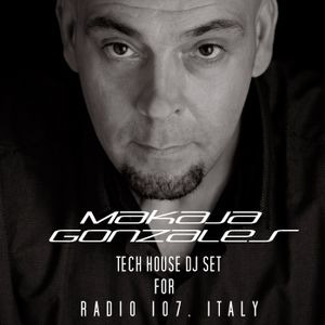 MaKaJa Gozales - TECH HOUSE DJ SET FOR RADIO 107, ITALY