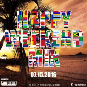 DJ JOEL FELIX - HAPPY WEEKEND MIX (07.15.2016)