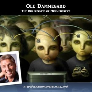 Ole Dammegard - The Big Business of Mind Fuckery