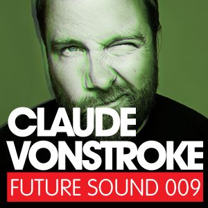 Future Sound 009 :: Claude VonStroke