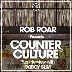 Rob Roar Presents Counter Culture. The Radio Show 005 (Guest Fatboy Slim)