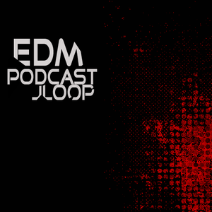 EDM Podcast / JLoop / EP1