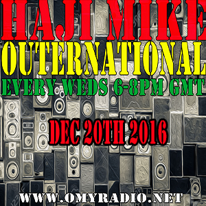 Outernational with Haji Mike on OMY Radio 20th December 2016