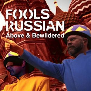Above & Bewildered - Fools Russian - April 2016