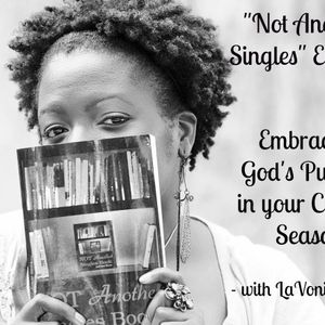 """""""Not Another Singles"""" Episode: Embracing God's Purpose in your Current Season – with LaVonia Tryon"""