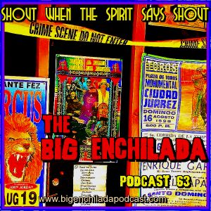 BIG ENCHILADA 63: Shout When the Spirit Says Shout