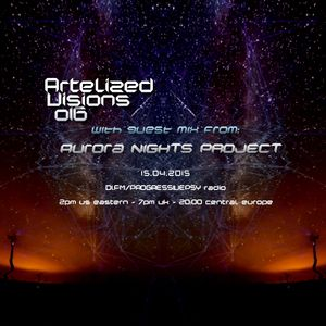 Artelized Visions 016 (April 2015) with guest Aurora Nights Project on DI FM
