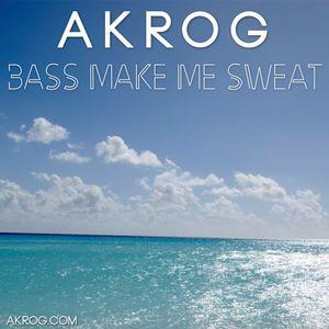 Akrog - Bass make me sweat