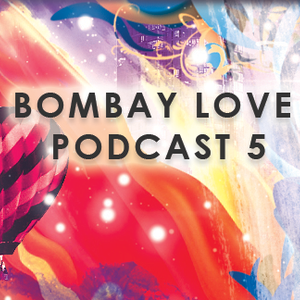 BombayLove Podcast 5
