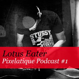 Pixelatique Podcast #1 - Lotus Eater