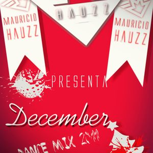December Dance Mix 2011 (Host & Mix : Mauricio Hauzz)