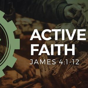 Active Faith [James 4:1-10]