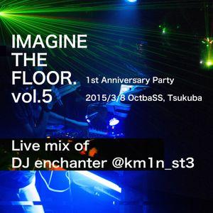 IMAGINE THE FLOOR. vol.5 DJ enchanter with MC暴力 live mix #ITF_DJ