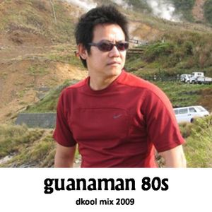 Guanaman 80s (DKoolmix 2009)