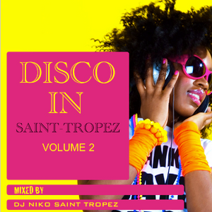 DISCO in SAINT-TROPEZ VOL. 2. Mixed by Dj NIKO SAINT TROPEZ