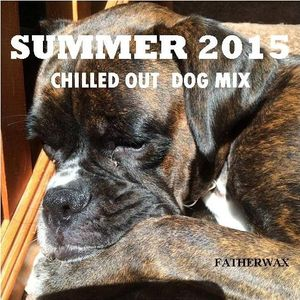 Summer 2015 - Chilled out dog mix