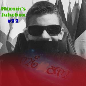 MIXAM'S JUKEBOX #22