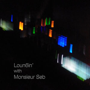 Loun6in' with Monsieur Seb