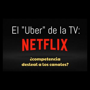 #ElSiglo21esHoy - Netflix: el Uber de la TV
