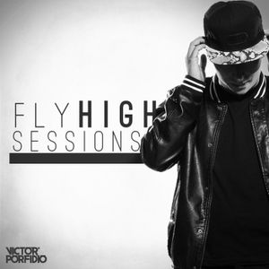 Fly High Sessions | Episode 003 | Victor Porfidio