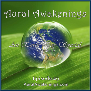 Aural Awakenings: Episode 29 – An Earth Day Special, Vol. 2