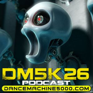 Dance Machine 5000 Podcast Episode 26: Industrial, EBM, Synthpop, Electro, Dance Mix