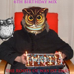 6th birthday mix - the roots of Was Ist Das?