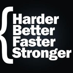 HARDER BETTER FASTER STONGER