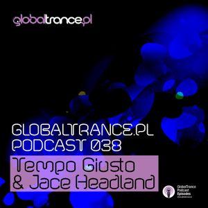 Tempo Giusto & Jace Headland - GlobalTrance.pl Podcast 038