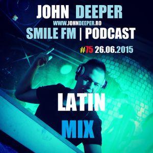 JOHN DEEPER @ Smile FM - 26.05.2015 (Ep. 75) (LATIN MIX)