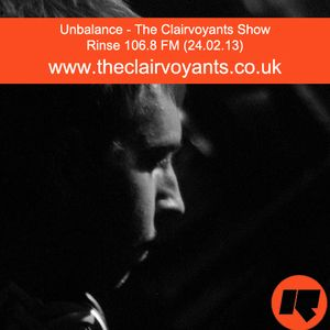 The Clairvoyants - Rinse FM Show w/ Unbalance (24.02.13)