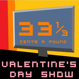 33 1/3 Cents a Pound New Ep. 07 (Valentine's Day)