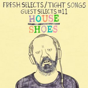 Tight Songs - Episode #59 w/ Guest Selects from House Shoes (May 30th, 2015)