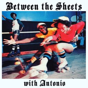Between The Sheets with Antonio - EP18