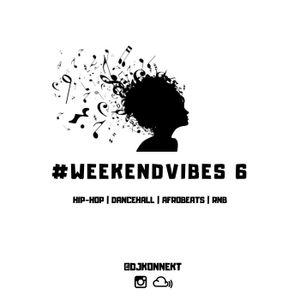 WeekendVibes 6 - Jul 6 2018 - Hip-hop, RNB, Dancehall, Afrobeats
