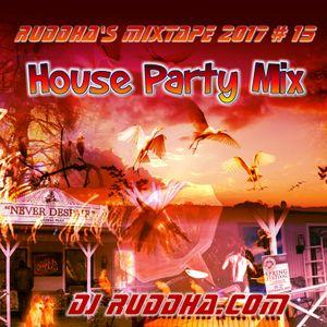 Ruddha's Mixtape 2017 # 15 House Party Mix