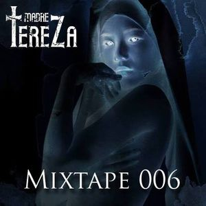 Madre TereZa Mixtape 006