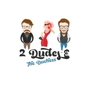 2 Dudes and a Duchess - Tuesday, September 1, 2015