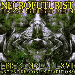 Necrofuturist Transmission #67 - Ancient Draconian Traditions