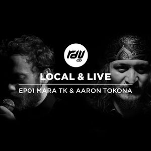 LOCAL AND LIVE EP 01 - AARON TOKONA & MARA TK (AT NOSTALGIA)