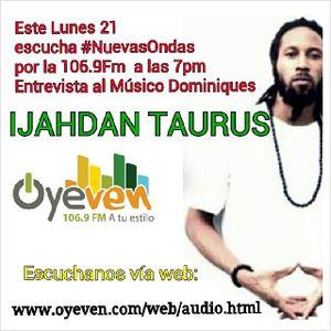 ENTREVISTA CON IJAHDAN TAURUS EN NUEVAS ONDAS 106.9 FM (PARTE 1)