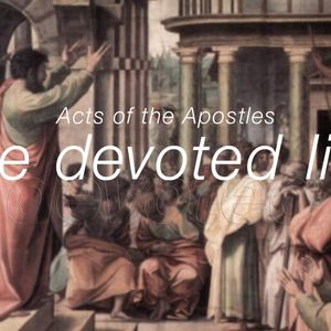 The Devoted Life: Acts Pt 4 - Dan Randall