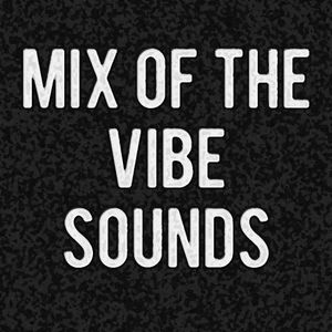 MIX OF THE VIBE SOUNDS