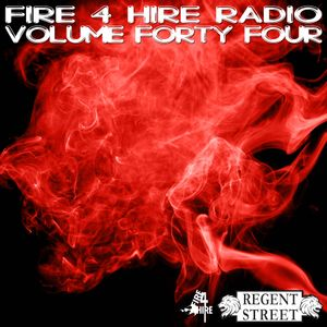 Fire 4 Hire Radio Vol. 44 by Regent Street