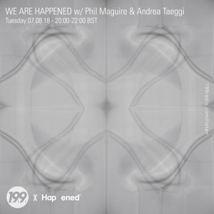 07/08/18 - We Are Happened w/ Phil Maguire and Andrea Taeggi