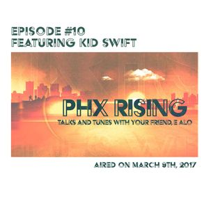 PHX Rising Episode #10 KID SWIFT