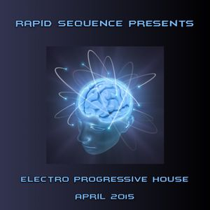 Rapid Sequence Presents Electro Progressive House April 2015